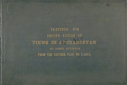 Sketches for Second Series of Views in Afganistan, by James Atkinson, From the Khyber Pass to Kabul